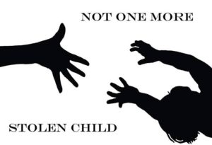 Image shows a silhouette of a hand reaching for a child being taken away with the words 'Not one more stolen child'